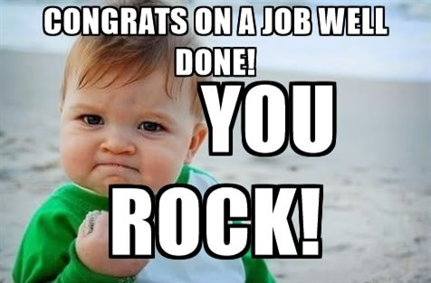 Meme - Congrats on a job well done! You rock!